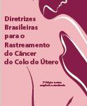 Diretrizes Brasileira para o Rastreamento do Câncer de Colo Uterino (2016)